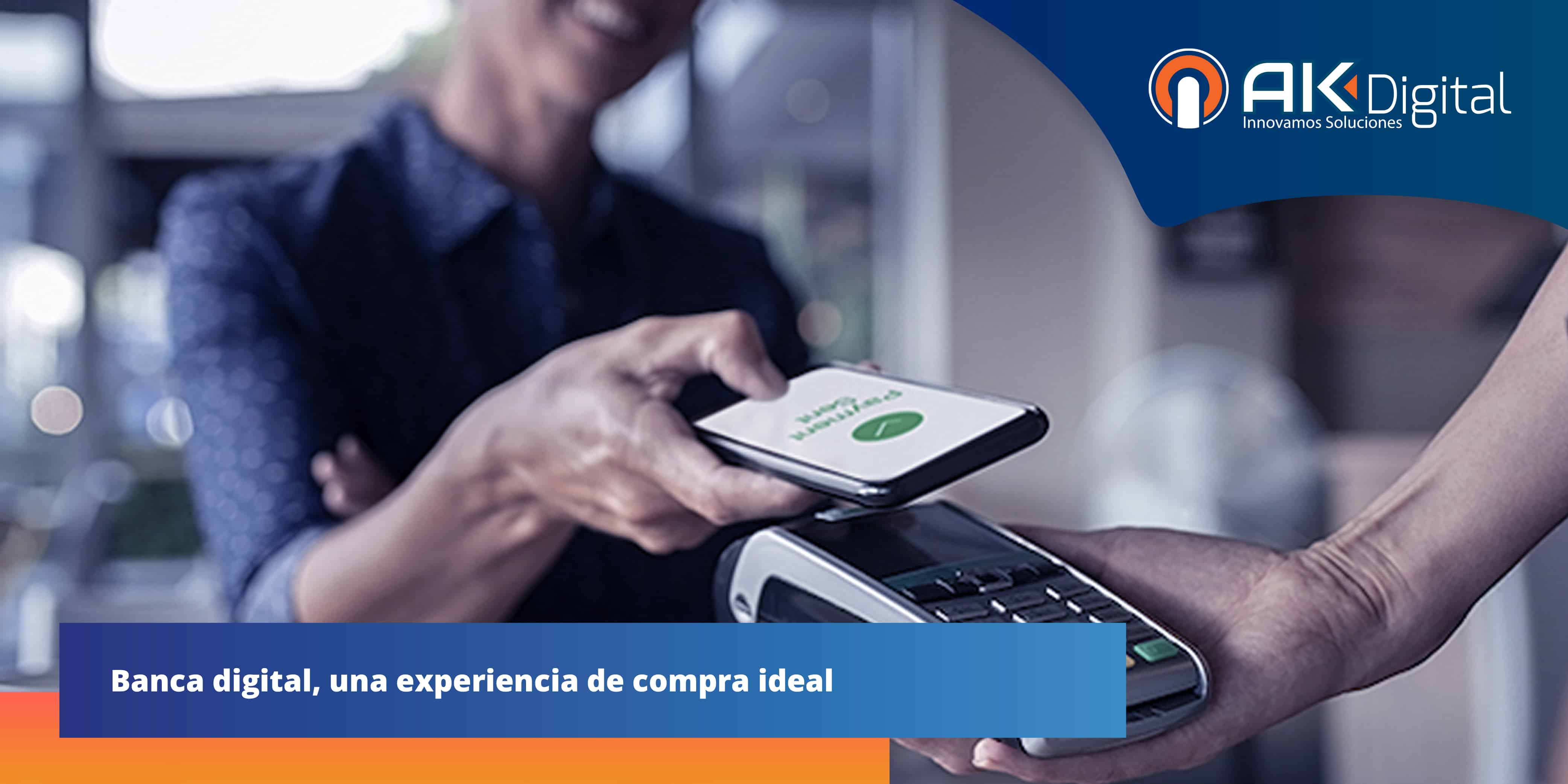 Transformación digital de la Banca, ¿cómo ayuda a mejorar la experiencia del cliente final?